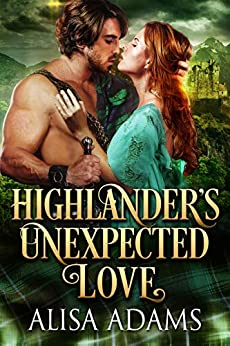 Highlander's Unexpected Love: A Medieval Scottish Historical Highland Romance Book by [Adams, Alisa]