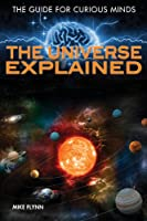 The Universe Explained (The Guide for Curious Minds)