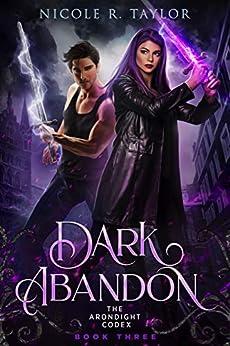 Dark Abandon (The Arondight Codex Book 3) by [R Taylor, Nicole]