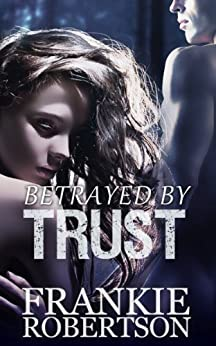 BETRAYED BY TRUST (Celestial Affairs-The Trust) by [Robertson, Frankie]