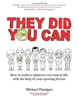 They Did You Can: How to Achieve Whatever You Want in Life With the Help of Your Sporting Heroes