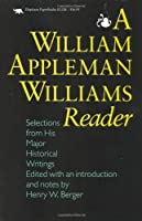 A William Appleman Williams Reader: Selections From His Major Historical Writings by Unknown(1992-10-01)