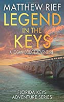 Legend in the Keys: A Logan Dodge Adventure (Florida Keys Adventure Series Book 8)