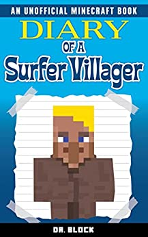 Diary of a Surfer Villager: (an unofficial Minecraft book) by [Dr. Block]