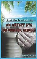 An Artist eye on Murder Series: Book 1 When the Pottery breaks