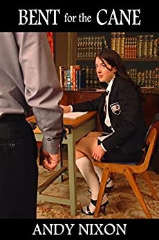 Bent for the Cane: five schoolgirl spanking tales by [Nixon, Andy]
