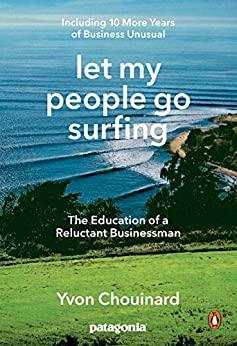 Let My People Go Surfing: The Education of a Reluctant Businessman--Including 10 More Years of Business Unusual by [Chouinard, Yvon]