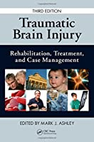 Traumatic Brain Injury: Rehabilitation, Treatment, and Case Management, Third Edition