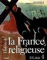 Histoire de la France religieuse, XX siècle t.4