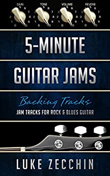 [Zecchin, Luke]の5-Minute Guitar Jams: Jam Tracks for Rock & Blues Guitar (Book + Online Bonus) (English Edition)