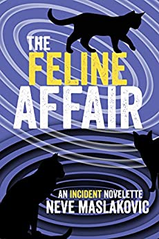 The Feline Affair: An Incident Series Novelette by [Maslakovic, Neve]