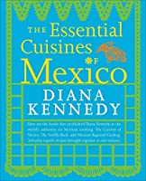 The Essential Cuisines of Mexico by Diana Kennedy(2009-10-20)