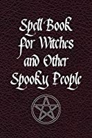 Spell book For Witches and Other Spooky People: Guided Wicca Grimoire Journal with 120 pages - Create your own Spell Book - For Witches, Wiccans, Mages and Other Practitioners of Magic