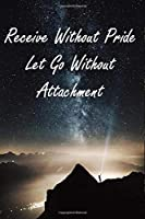 Receive Without Pride Let Go Without Attachment: Inspirational Saying Diary Journal / Notebook to Write in For Boss/Coworkers/Colleagues/Students