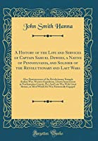 A History of the Life and Services of Captain Samuel Dewees, a Native of Pennsylvania, and Soldier of the Revolutionary and Last Wars: Also, Reminiscences of the Revolutionary Struggle (Indian War, Western Expedition, Liberty Insurrection in Northampton C