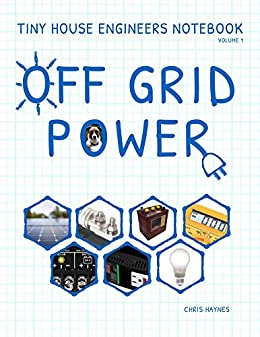 [Haynes, Chris]のTiny House Engineers Notebook: Volume 1, Off Grid Power (English Edition)