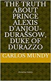 The truth about Prince Alexis d'Anjou-Durassow, Duke of Durazzo: Romanov History (English Edition)