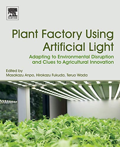 Download Plant Factory Using Artificial Light: Adapting to Environmental Disruption and Clues to Agricultural Innovation 0128139730