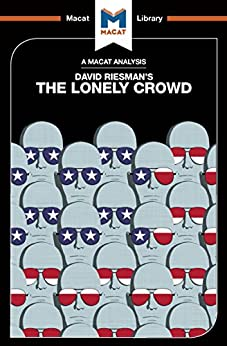 The Lonely Crowd: The Lonely Crowd: A Study of the Changing American Character (The Macat Library) by [Homer, Jarrod]