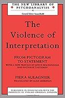 The Violence of Interpretation (The New Library of Psychoanalysis)