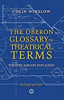 The Oberon Glossary of Theatrical Terms: Theatre Jargon Explained by Colin Winslow(2012-02-28)