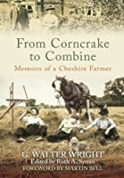 From Corncrake to Combine: Memoirs of a Cheshire Farmer