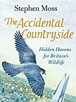 The Accidental Countryside: Hidden Havens for Britain's Wildlife