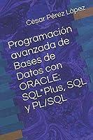 Programación avanzada de Bases de Datos con ORACLE: SQL*Plus, SQL y PL/SQL