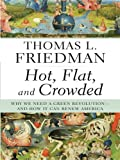 Hot, Flat, and Crowded: Why We Need a Green Revolution--and How It Can Renew America (Thorndike Press Large Print Core Series)