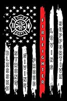 Blessed Strong Giving Proud Firefighter Loving Supportive: Firefighter Gifts For Men | Firefighter Gifts For Women Diary | 6x9 Inch | 120 Pages |Keep Track of Your Training Hours, Run activity, work log, etc.