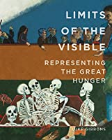 Limits of the Visible: Representing the Great Hunger (Famine Folios)