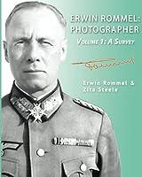 Erwin Rommel: Photographer-Volume 1: A Survey