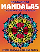 50 Magical Mandalas Coloring Book For Adults : Stress Relieving Coloring Books: Relaxation Mandala Designs