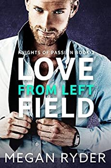Love From Left Field (Knights of Passion series Book 2) by [Ryder, Megan]