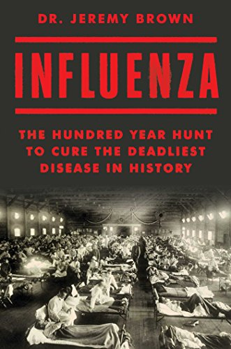 Influenza: The Hundred Year Hunt to Cure the Deadliest Disease in History (English Edition)
