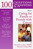 100 Questions & Answers About Caring for Family or Friends With Cancer (100 Questions and Answers About...)
