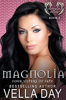 Magnolia: Hidden Realms of Silver Lake (Four Sisters of Fate Book 4) by [Day, Vella]