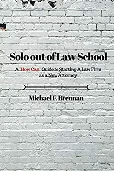 "Solo Out of Law School: A ""How Can"" Guide to Starting a Law Firm as a New Attorney by [Brennan, Michael]"