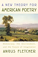 A New Theory for American Poetry: Democracy, the Environment, and the Future of Imagination