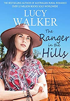 The Ranger in the Hills: A Heartwarming Australian Outback Romance by [Walker, Lucy]