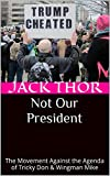 Not Our President: The Movement against the Agenda of Tricky Don & Wingman Mike (English Edition)