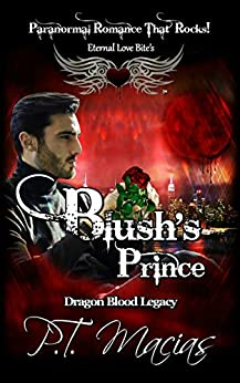Blush's Prince: Eternal Love Bite's, Paranormal Romance That Rocks (Dragon Blood Legacy Book 3) by [Macias, P.T.]