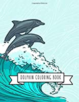 Dolphin Coloring Book: DolphinToy Gifts for Toddlers, Kids Ages 4-8 ,Girls 4-8, 8-12 or Adult Relaxation | Cute Easy and Relaxing Realistic Large Print Birthday Gifts
