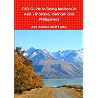 CEO Guide to Doing Business in Asia (Thailand, Vietnam and Philippines)