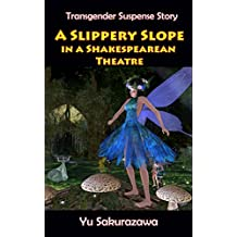 A Slippery Slope in a Shakespearean Theatre: Transgender Suspense Story (English Edition)