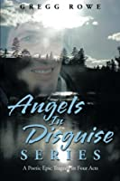 Angels in Disguise Series: A Poetic Epic Tragedy in Four Acts
