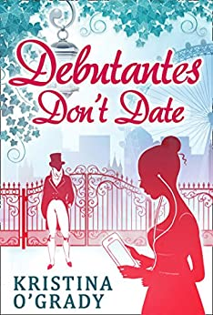 Debutantes Don't Date (Time-Travel to Regency England, Book 1) by [O'Grady, Kristina]