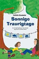 Sonnige Traurigtage: Illustriertes Kinderfachbuch fuer Kinder psychisch kranker Eltern und deren Bezugspersonen