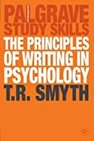 The Principles of Writing in Psychology (Palgrave Study Skills) by Thomas R. Smyth(2005-03-02)