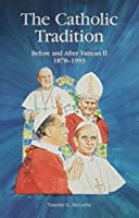The Catholic Tradition: Before and After Vatican II 1878-1993